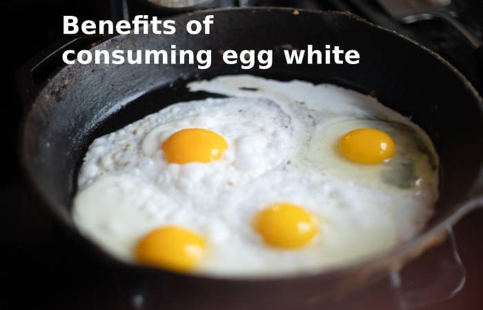 Benefits of consuming egg white