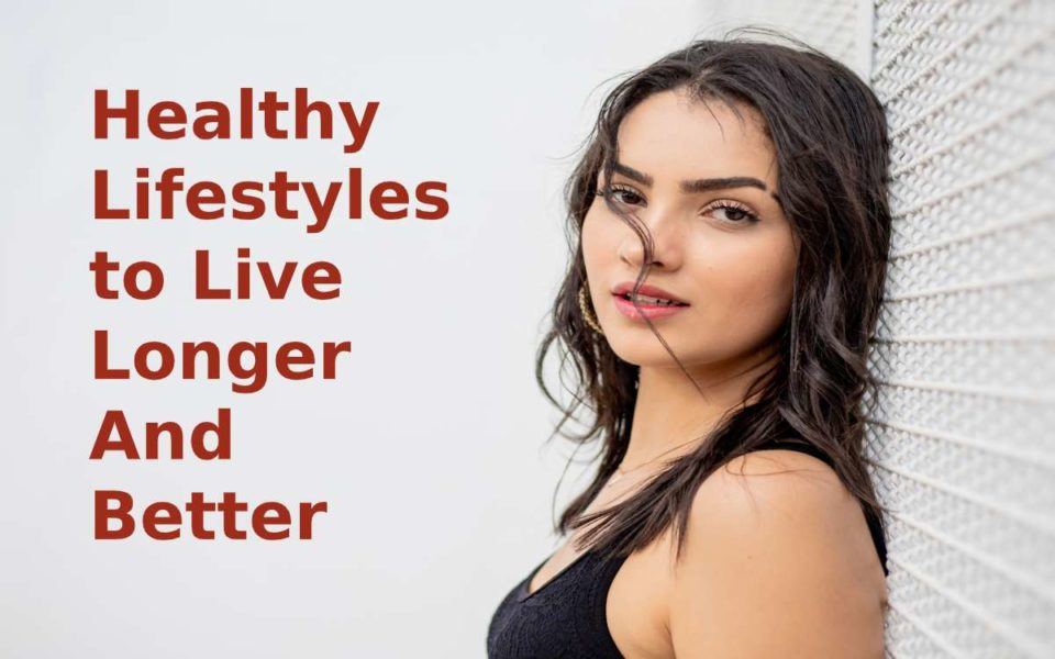 Healthy lifestyles to live longer and better