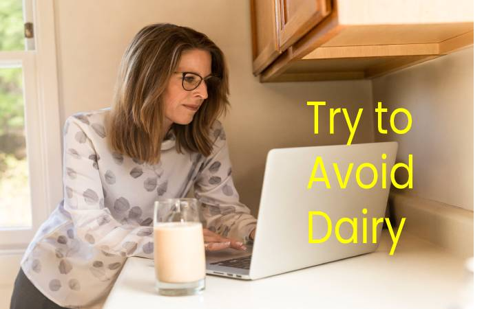 TRY TO AVOID DAIRY