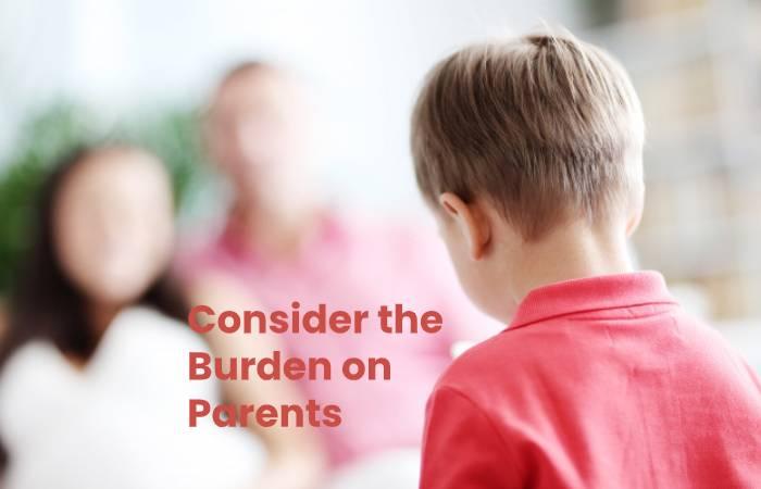 Consider the Burden on Parents