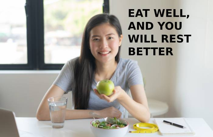 EAT WELL, AND YOU WILL REST BETTER