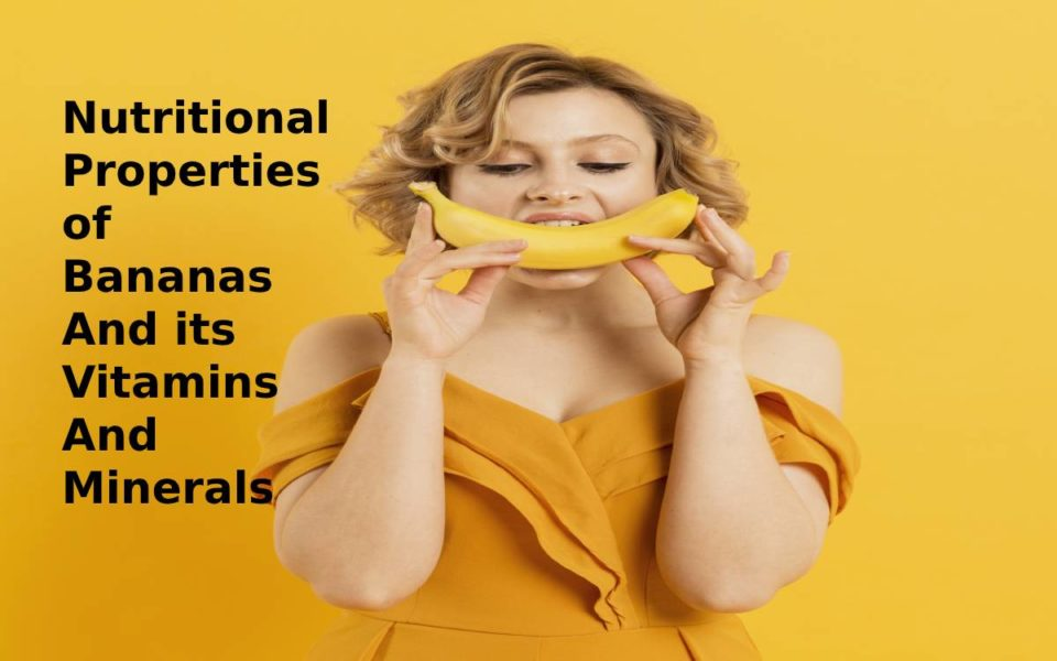 Nutritional properties of bananas and its Vitamins And Minerals