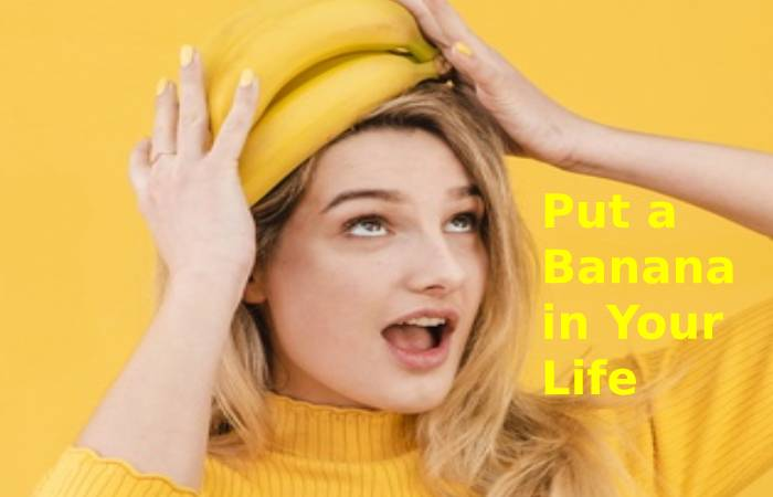 Put a Banana in Your Life