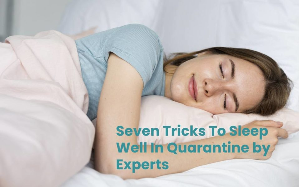 Seven Tricks To Sleep Well In Quarantine by Experts