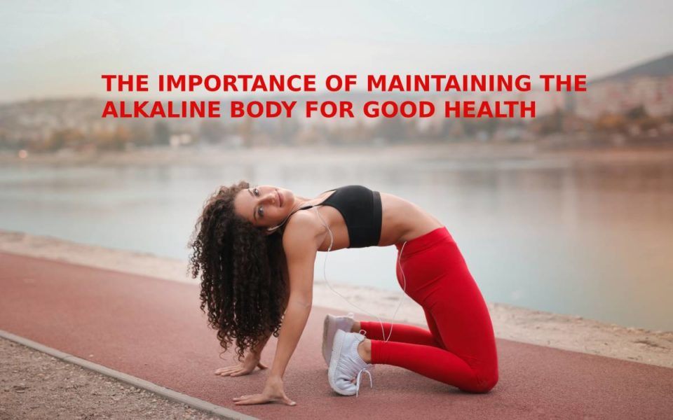 IMPORTANCE OF MAINTAINING THE ALKALINE BODY