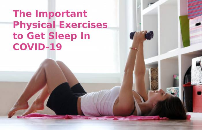 The Important Physical Exercises to Get Sleep In COVID-19