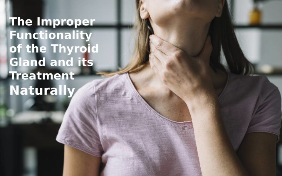 The Improper Functionality of the Thyroid Gland and its Treatment Naturally