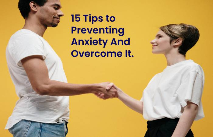 15 Tips to Preventing Anxiety And Overcome It.