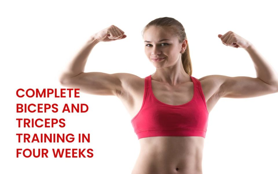 COMPLETE BICEPS AND TRICEPS TRAINING IN FOUR WEEKS