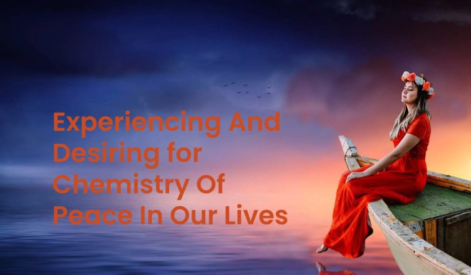Experiencing And Desiring For Chemistry Of Peace In Our Lives