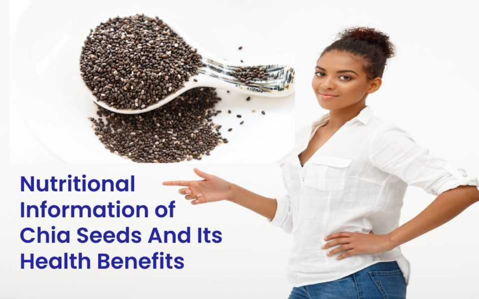 Nutritional Information of Chia Seeds And Its Health Benefits