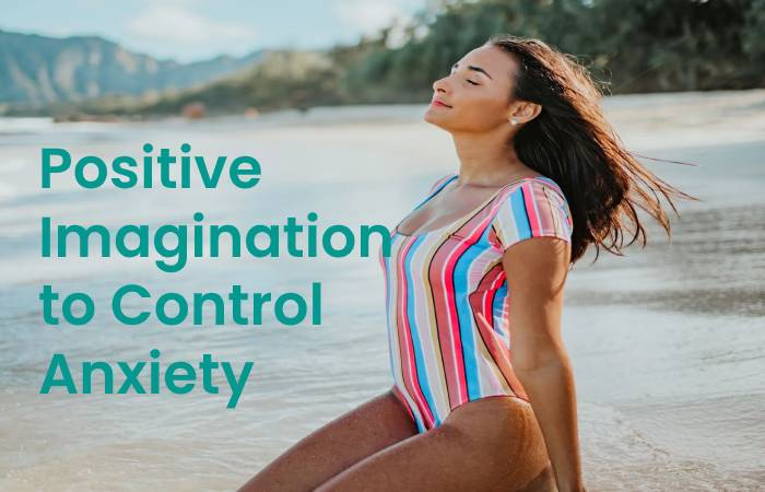 Positive Imagination to Control Anxiety