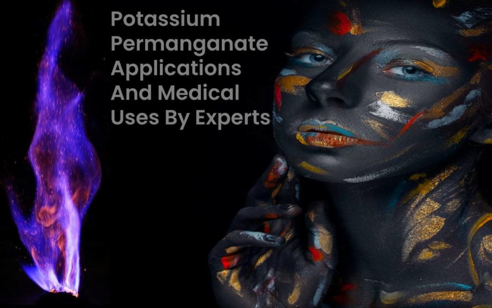 Potassium Permanganate Applications And Medical Uses By Experts