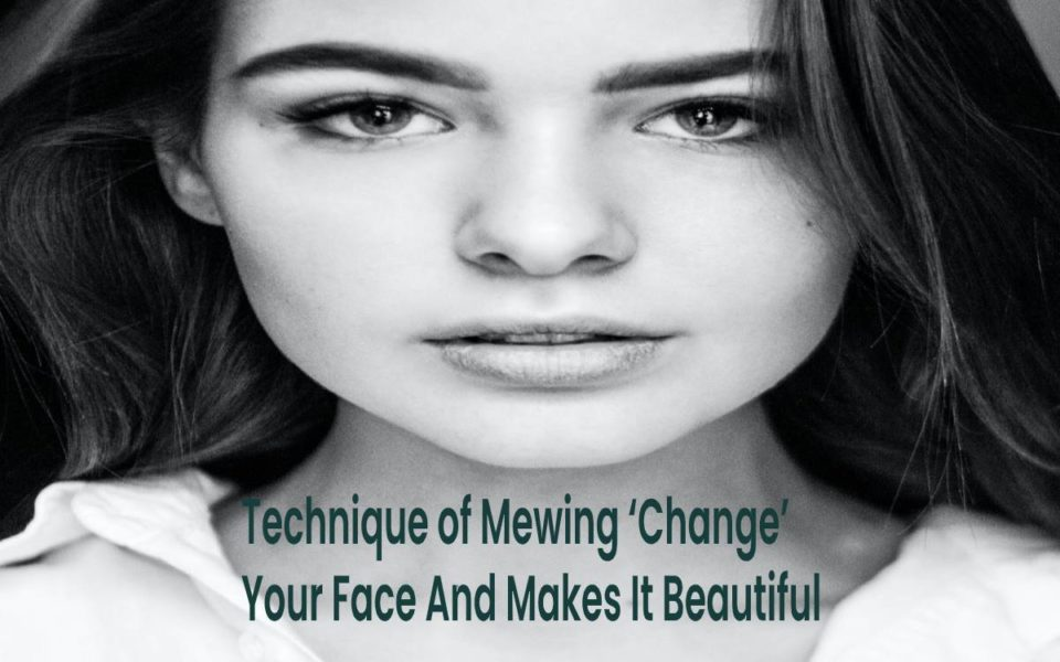 Technique of Mewing 'Change' Your Face And Makes It Beautiful