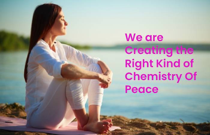 We are Creating the Right Kind of Chemistry Of Peace