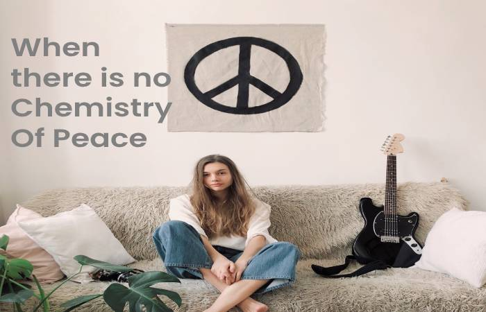When there is no Chemistry Of Peace In Our Lives