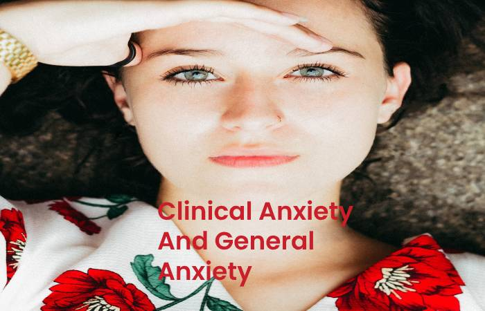 clinical anxiety and general anxiety