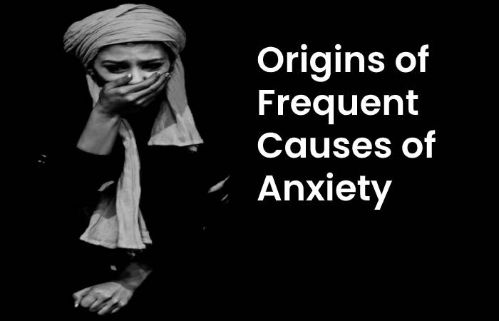 origins of frequent causes of anxiety