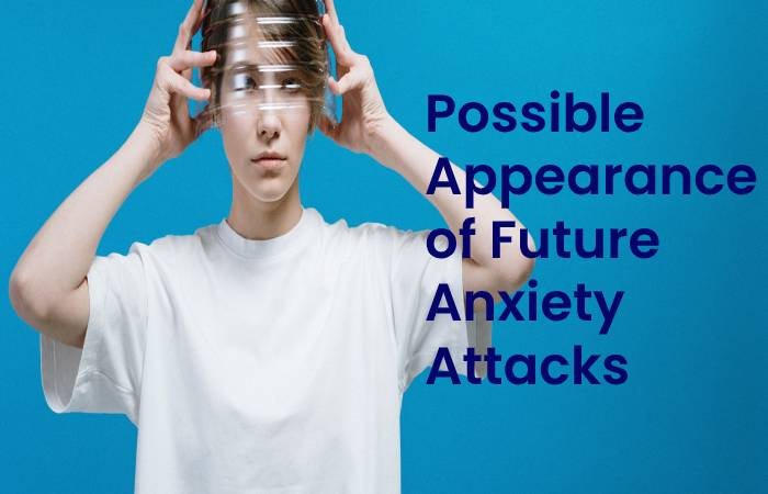 possible appearance of future anxiety attacks