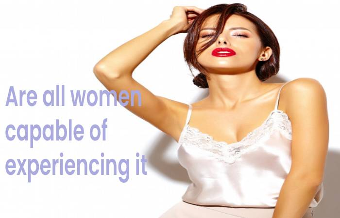 Are all women capable of experiencing it