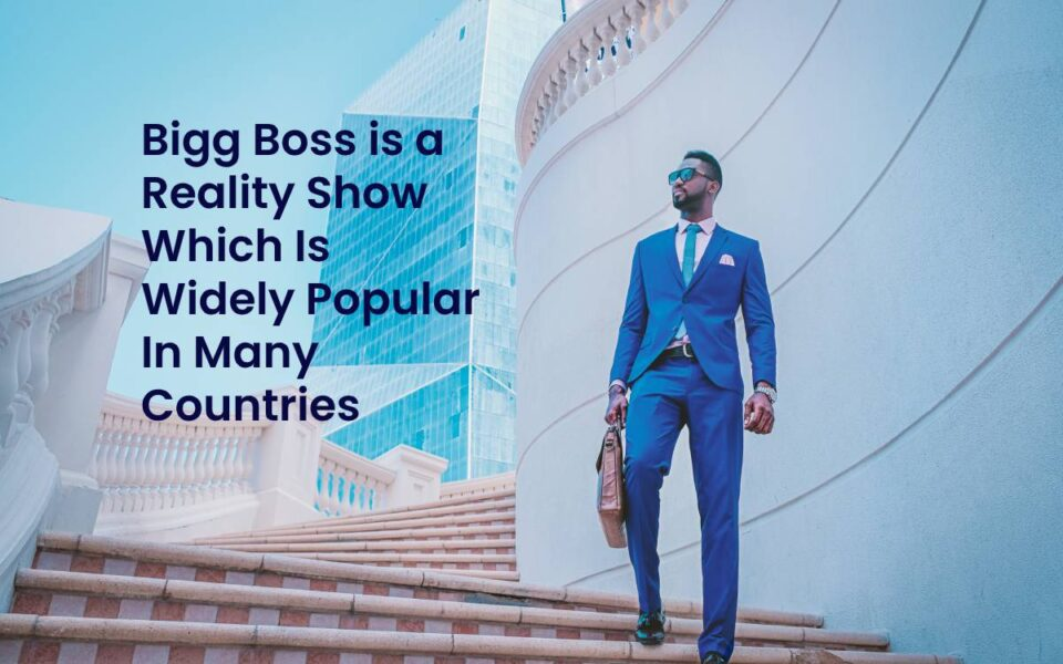 Bigg Boss is a Reality Show Which Is Widely Popular In Many Countries