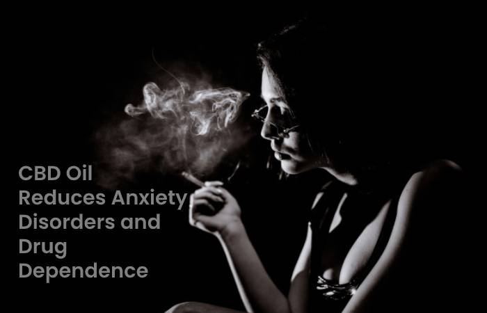 CBD Oil Reduces Anxiety Disorders and Drug Dependence