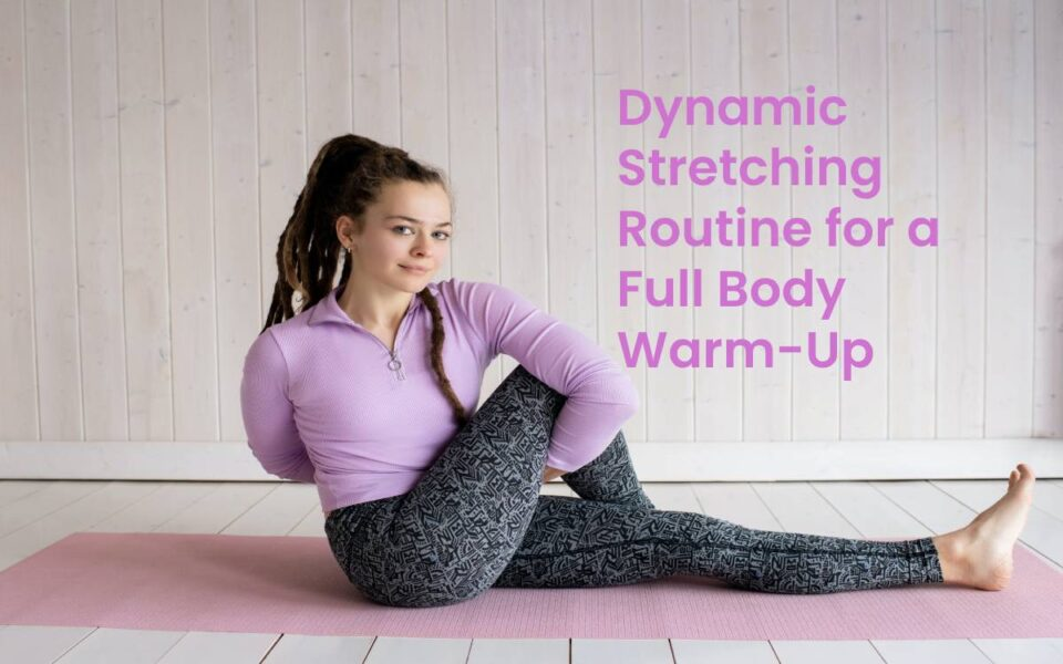 Dynamic Stretching Routine for a Full Body Warm-Up