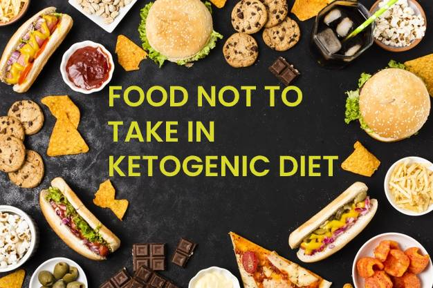 FOOD NOT TO TAKE IN KETOGENIC DIET