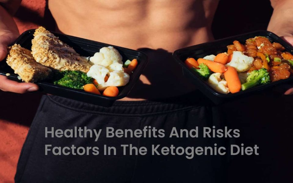 Healthy Benefits and Risks Factors in Following the Keto Diet