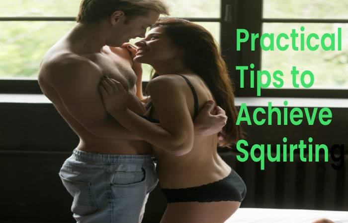 Practical Tips to Achieve Squirting