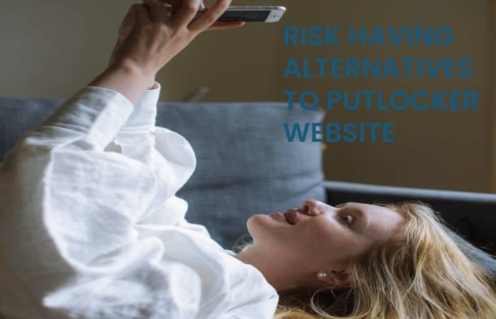 RISK HAVING ALTERNATIVES TO PUTLOCKER WEBSITE