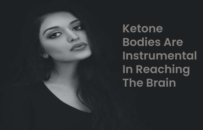 ketone bodies are instrumental in reaching the brain