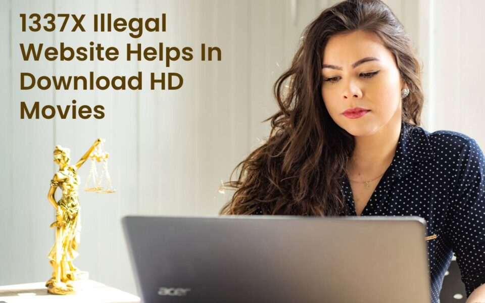 1337X Illegal Website Helps In Download HD Movies