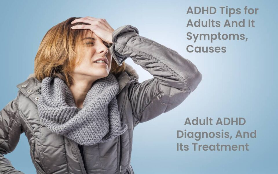 ADHD Tips for Adults And It Symptoms, Causes