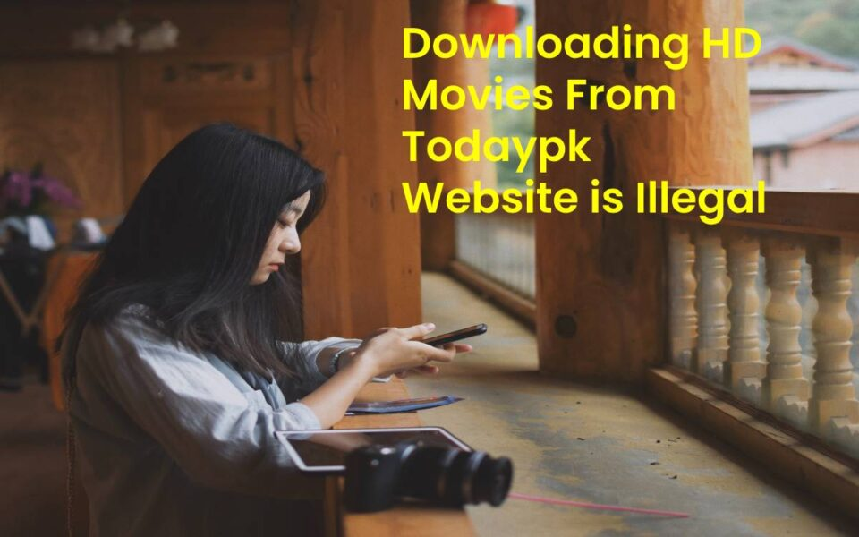 Downloading HD Movies From Todaypk Website is Illegal