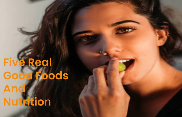 Five Real Good Foods And Nutrition