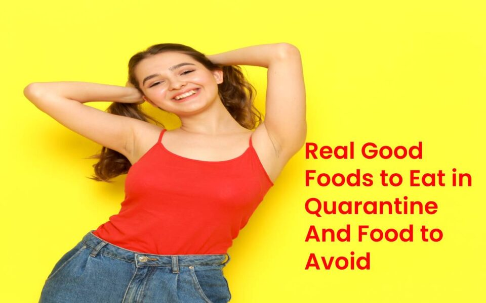 Real Good Foods to Eat in quarantine And Food to Avoid