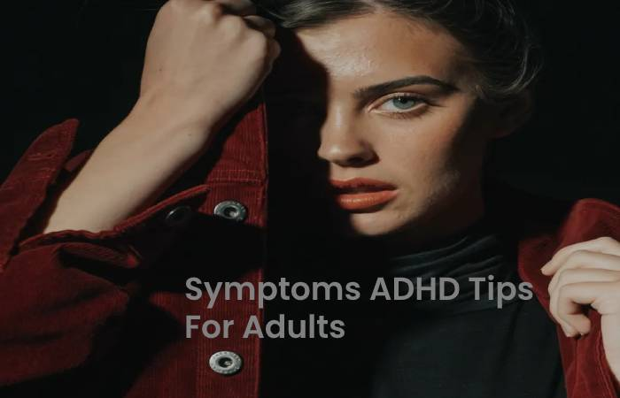 Symptoms ADHD Tips For Adults