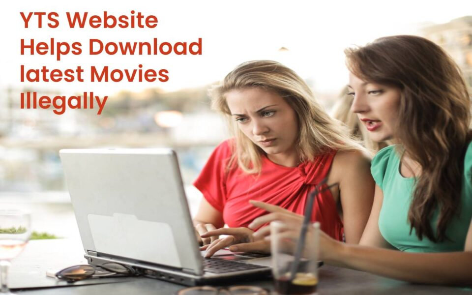 YTS Website Helps Download latest Movies Illegally