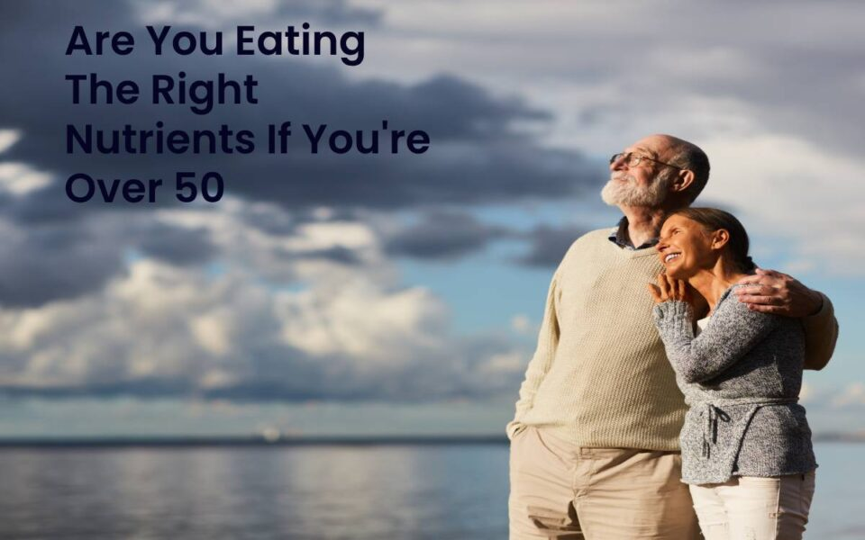 Are you eating the nutrients If over 50