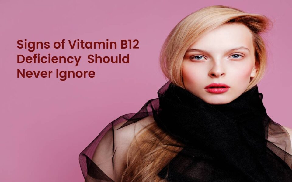 Signs of Vitamin B12 Deficiency Should Never Ignore
