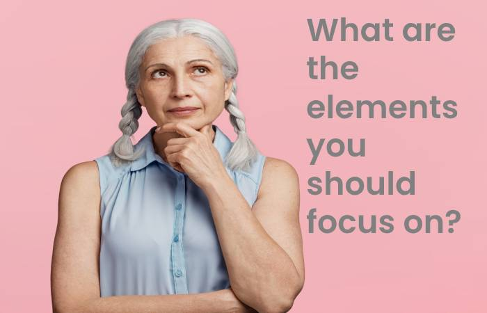 What are the elements you should focus