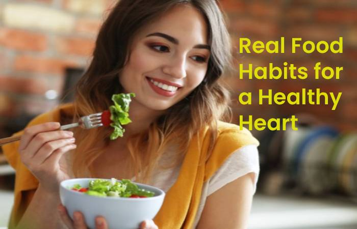 Real Food Habits for a Healthy Heart