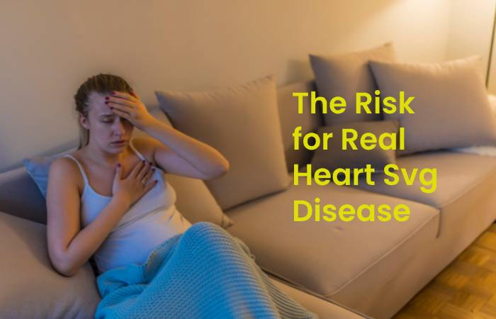 The Risk for Real Heart Svg Disease