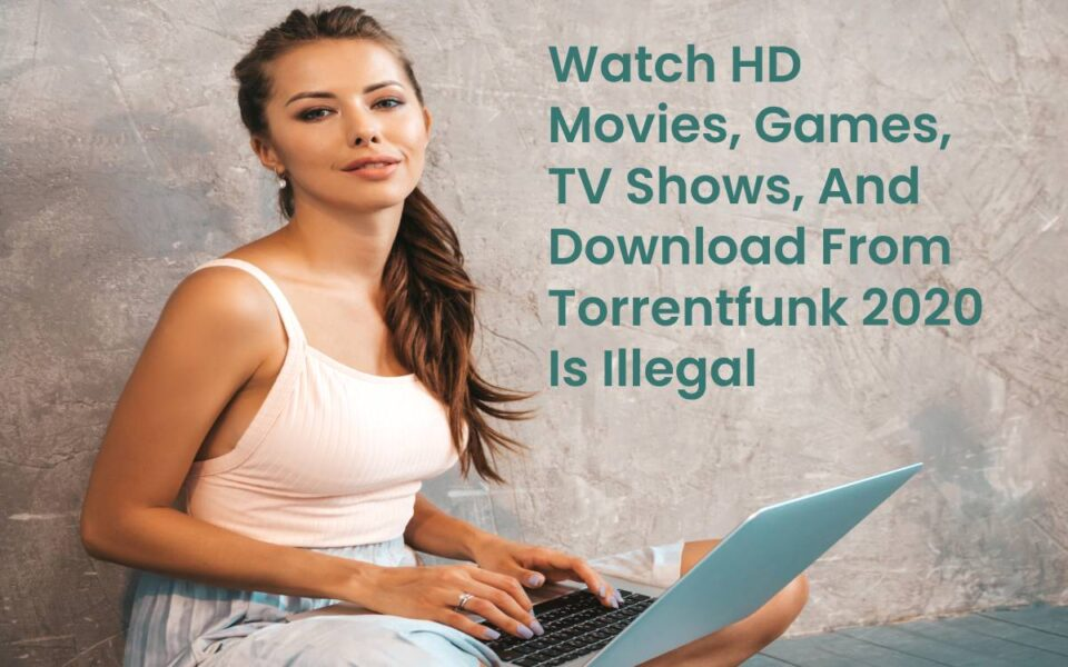 Watch HD Movies Downloading from Torrentfunk 2020