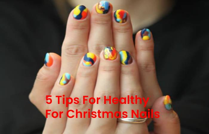 5 Tips For Healthy For Christmas Nails