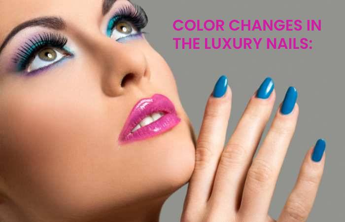 COLOR CHANGES IN THE LUXURY NAILS