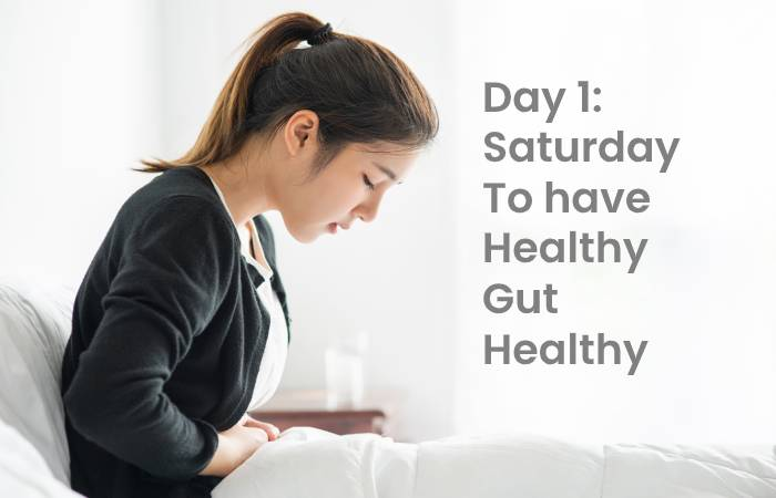 Day 1 Saturday To have Healthy Gut Healthy You