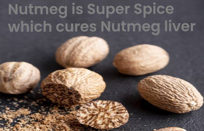 Nutmeg is Super Spice which cures Nutmeg liver