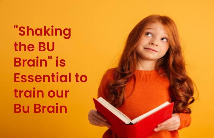 Shaking the BU Brain is Essential to train